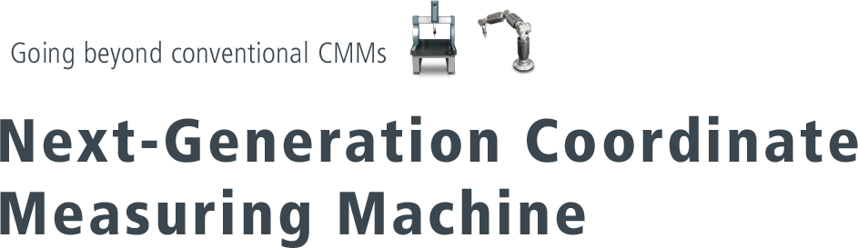 [Going beyond conventional CMMs] Next-Generation Coodinate Measuring Machine