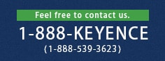 Feel free to contact us. 1-888-KEYENCE (1-888-539-3623)