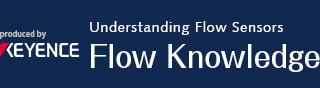 Understanding Flow Sensors Flow Knowledge produced by KEYENCE