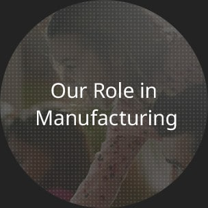 Our Role in Manufacturing