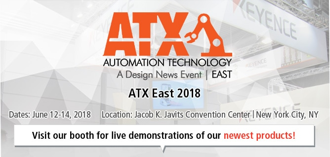 ATX:AUTOMATION TECHNOLOGY A Design News Events | East [ATX East 2018] / Dates: June 12-14, 2018 Location: Jacob K. Javits Convention Center | New York City, NY / Visit our booth for live demonstrations of our newest products!