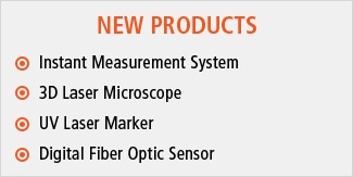 NEW PRODUCTS : Instant Measurement System, 3D Laser Microscope, UV Laser Marker, Digital Fiber Optic Sensor