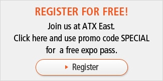 REGISTER FOR FREE! : Join us at ATX East. Click here and use promo code SPECIAL for a free expo pass. [Register]