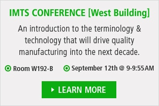 IMTS CONFERENCE [West Building] / An introduction to the terminology & technology that will drive quality manufacturing into the next decade. / Room W192-B, September 12th @ 9-9:55AM