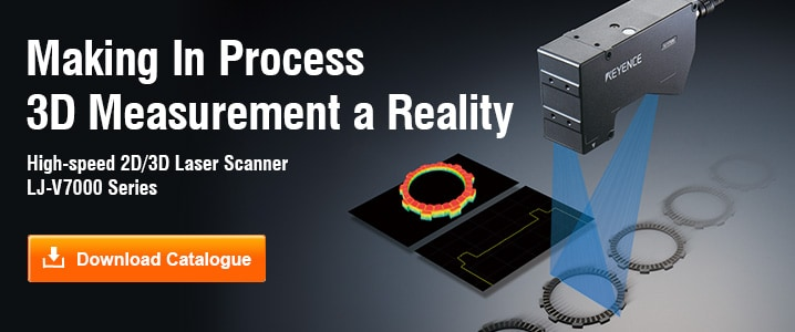 Making In Process 3D Measurement a Reality [High-speed 2D/3D Laser Scanner LJ-V7000 Series] Download Catalogue
