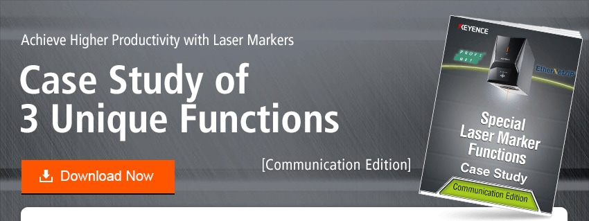 Achieve Higher Productivity with Laser Markers Case Study of 3 Unique Functions [Communication Edition]