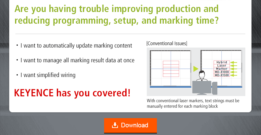 Are you having trouble improving production and reducing programming, setup, and marking time? / I want to automatically update marking content, I want to manage all marking result data at once, I want simplified wiring / KEYENCE has you covered!
