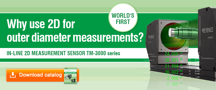 WORLD'S FIRST [Why use 2D for outer diameter measurements?] IN-LINE 2D MEASUREMENT SENSOR TM-3000 series [Download Catalog]