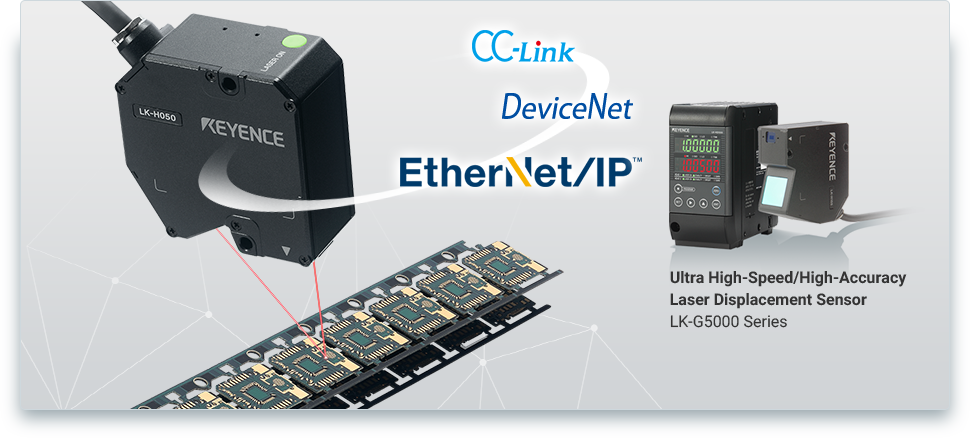 [EtherNet/IP™] [DeviceNet] [CC-Link] Ultra High-Speed/High-Accuracy Laser Displacement Sensor LK-G5000 Series