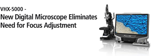 VHX-5000-New Digital Microscope Eliminates Need for Focus Adjustment