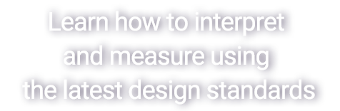 Learn how to interpret and measure using the latest design standards