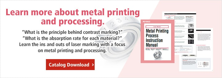 "Learn more about metal printing and processing. ""What is the principle behind contrast marking?"" ""What is the absorption rate for each material?"" Learn the ins and outs of laser marking with a focus on metal printing and processing. / Catalog Download"