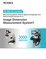 We Asked Our Customers Why Did You Switch from an Optical Comparator and Measuring Microscope to an Image Dimension Measurement System?