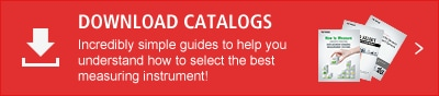DOWNLOAD CATALOGS Incredibly simple guides to help you understand how to select the best measuring instrument!